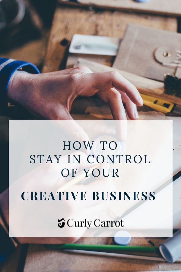How to stay in control of your creative business by Curly Carrot