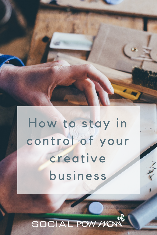 How to stay in control of your creative business by Social Pow Wow