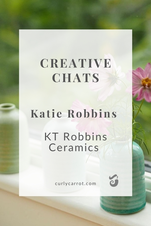 Creative Chats with Katie Robbins from KT Robbins Ceramics by Curly Carrot Digital Marketing