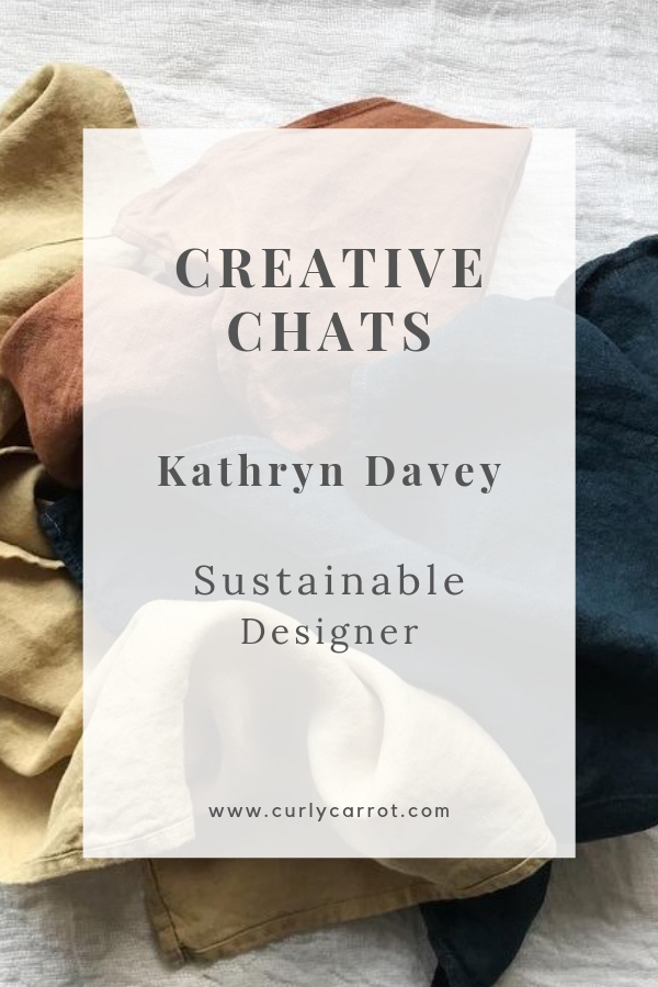 Creative Chat by Curly Carrot with Kathryn Davey - Sustainable Designer