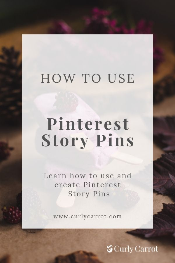 Pinterest Story Pins - How to use and create Pinterest Story Pins by Curly Carrot