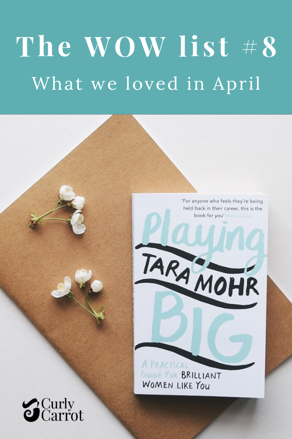Wow List 8 - What we loved in April - by Curly Carrot