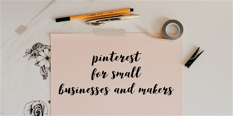 Pinterest workshop - Come and learn how to make Pinterest work for your Small Business or Makes